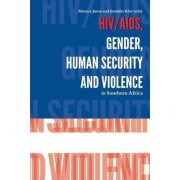 HIV/AIDS, Gender, Human Security and Violence in Southern Africa by Monica Juma