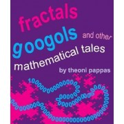 Fractals, Googols and Other Mathematical Tales by Theoni Pappas