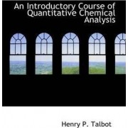 An Introductory Course of Quantitative Chemical Analysis by Henry P Talbot