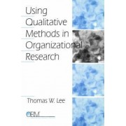 Using Qualitative Methods in Organizational Research by Thomas W. Lee