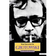 The Theatre of Grotowski by Jennifer Kumiega