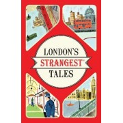 London's Strangest Tales: Extraordinary but True Stories from the BigSmoke by Tom Quinn