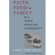 Faith, Food and Family in a Yupik Whaling Community by Carol Zane Jolles