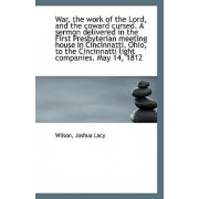 War, the Work of the Lord, and the Coward Cursed. a Sermon Delivered by Wilson Joshua Lacy