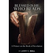 Blessed Is He Who Reads by Larry E Ball
