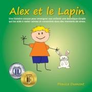 Alex Et Le Lapin: Une Histoire Concue Pour Enseigner Aux Enfants Une Technique Simple Qui Les Aide a Rester Calmes Et Concentres Dans De