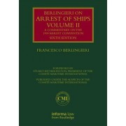 Berlingieri on Arrest of Ships Volume II: A Commentary on the 1999 Arrest Convention