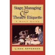 Stage Managing and Theatre Etiquette by Linda Apperson