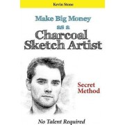 Make Big Money as a Charcoal Sketch Artist by Kevin Stone