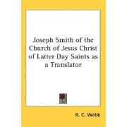 Joseph Smith of the Church of Jesus Christ of Latter Day Saints as a Translator by R C Webb