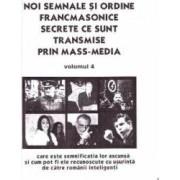 Noi semnale si ordine francmasonice. Secrete ce sunt transmise prin mass-media Vol. 4