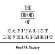 The Theory of Capitalist Development by Paul M. Sweezy