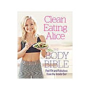 Clean Eating Alice : The Body Bible