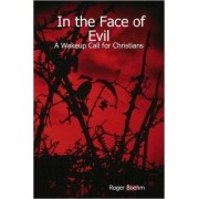 In the Face of Evil - A Wakeup Call for Christians by Roger Boehm