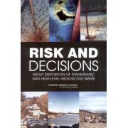 Risk and Decisions About Disposition of Transuranic and High-Level Radioactive Waste by Board on Radioactive Waste Management