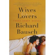 Wives & Lovers by Richard Bausch