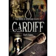 Foul Deeds and Suspicious Deaths in Cardiff by Mark Isaacs