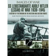 SS Leibstandarte Adolf Hitler (LAH) at War 1939 - 1945 by Ian Baxter