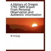 A History of Oregon 1792-1849 Drawn from Personal Observation and Authentic Information by W H Gray