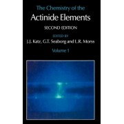 The Chemistry of the Actinide Elements: v. 1 by J. J. Katz