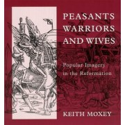 Peasants, Warriors, and Wives by Keith P. F. Moxey