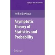 Asymptotic Theory of Statistics and Probability by Anirban DasGupta