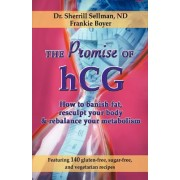 The Promise of Hcg: How to Banish Fat, Resculpt Your Body & Rebalance Your Metabolism
