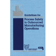 Guidelines for Process Safety in Outsourced Manufacturing Operations by CCPS (Center for Chemical Process Safety)