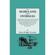To Maryland from Overseas. a Complete Digest of the Jacobite Loyalists Sold Into White Slavery in Maryland, and the British and Contintental Backgroun by Harry Wright Newman