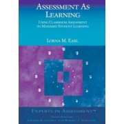 Assessment as Learning by Lorna M. Earl