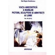 Viata anecdotica a marilor pictori sculptori si arhitecti ai lumii vol.3 G-K - Dan Eugen Dumitrescu