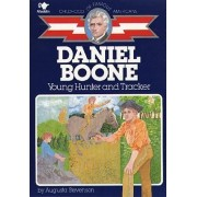 Daniel Boone, Young Hunter and Tracker by Augusta Stevenson