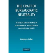The Craft of Bureaucratic Neutrality by Gregory A. Huber