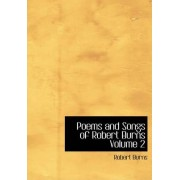 Poems and Songs of Robert Burns Volume 2 by Robert Burns