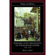 Warfare, State and Society on the Black Sea Steppe, 1500-1700 by Brian Davies