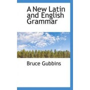A New Latin and English Grammar by Bruce Gubbins