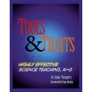 Tools and Traits for Highly Effective Science Teaching, K-8 by Jo Anne Vasquez