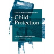 Beyond the Risk Paradigm in Child Protection by Marie Connolly