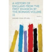A History of England from the First Invasion by the Romans Volume 11 by John Lingard