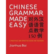 Chinese Grammar Made Easy by Jianhua Bai