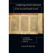 Exploring Jewish Literature of the Second Temple Period by Larry R. Helyer