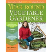 The Year-Round Vegetable Gardener: How to Grow Your Own Food 365 Days a Year, No Matter Where You Live, Paperback