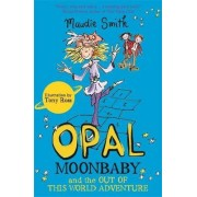 Opal Moonbaby and the Out of This World Adventure: Book 2 by Maudie Smith
