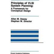 Principles of VLSI System Planning: Framework for Conceptual Design by Allen M. Dewey