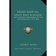 Henry Martyn, Saint and Scholar by Professor George Smith