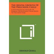 The Mental Growth of the Preschool Child by Arnold Gesell