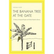 The Banana Tree at the Gate by Michael R. Dove