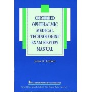 The Certified Ophthalmic Medical Technologist Exam Review Manual by Janice K. Ledford