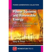 Power Systems and Renewable Energy: Design, Operation, and Systems Analysis by Gary D Price
