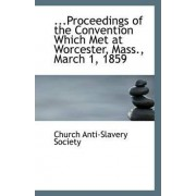 ...Proceedings of the Convention Which Met at Worcester, Mass., March 1, 1859 by Church Anti-Slavery Society